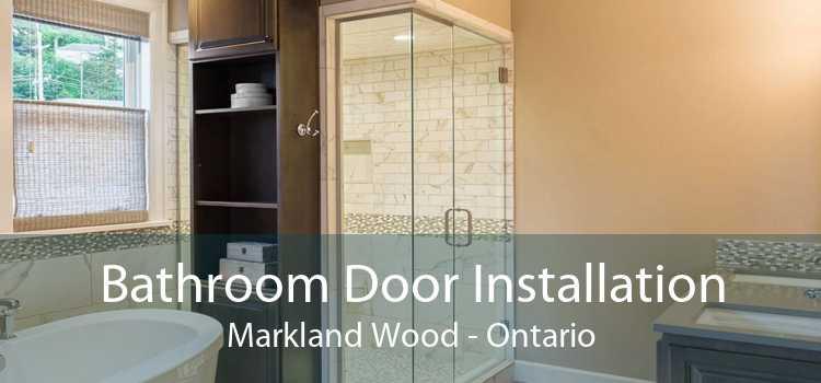 Bathroom Door Installation Markland Wood - Ontario