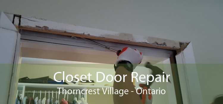 Closet Door Repair Thorncrest Village - Ontario