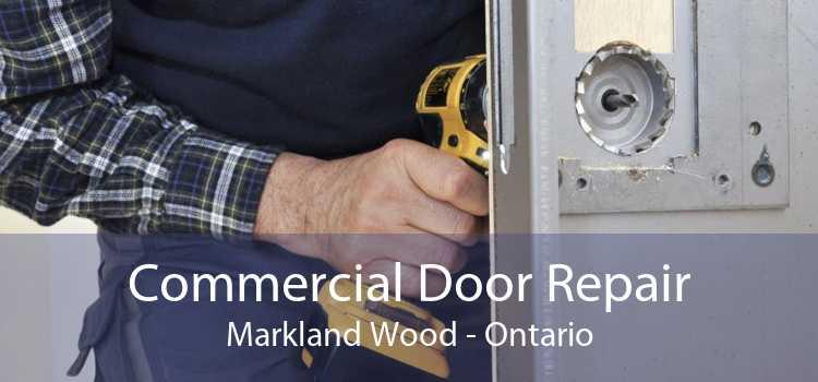 Commercial Door Repair Markland Wood - Ontario
