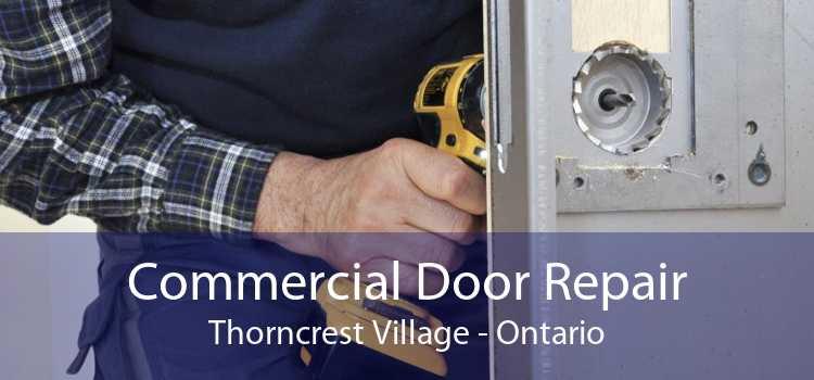 Commercial Door Repair Thorncrest Village - Ontario