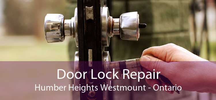 Door Lock Repair Humber Heights Westmount - Ontario
