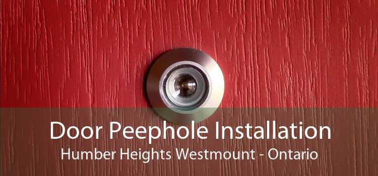 Door Peephole Installation Humber Heights Westmount - Ontario