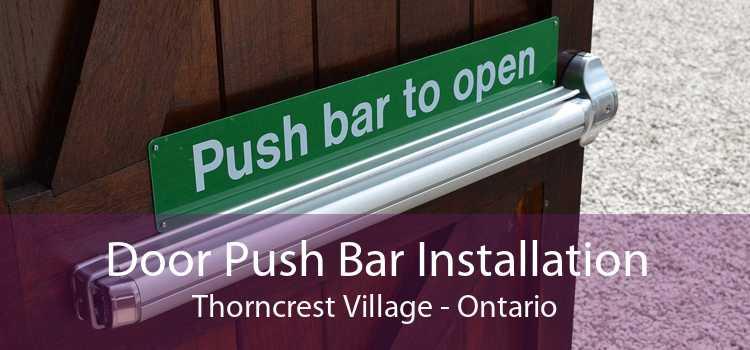 Door Push Bar Installation Thorncrest Village - Ontario