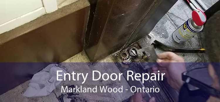 Entry Door Repair Markland Wood - Ontario