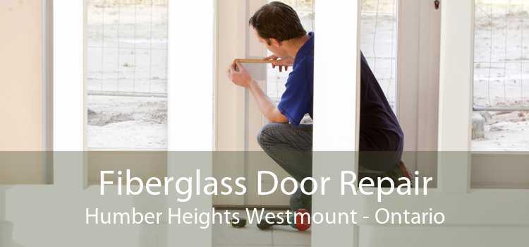 Fiberglass Door Repair Humber Heights Westmount - Ontario