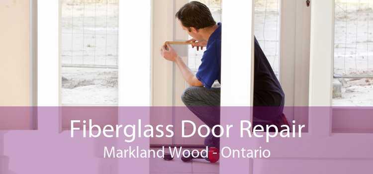 Fiberglass Door Repair Markland Wood - Ontario