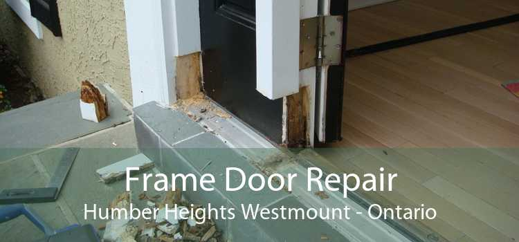 Frame Door Repair Humber Heights Westmount - Ontario