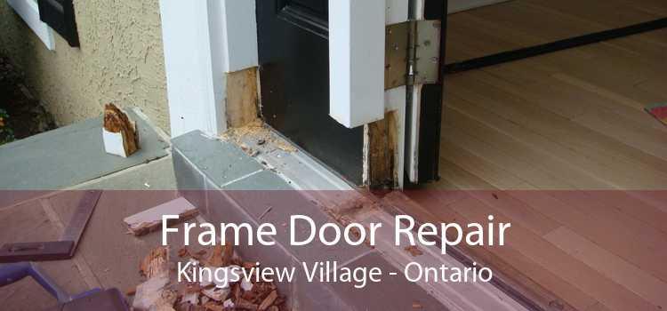 Frame Door Repair Kingsview Village - Ontario