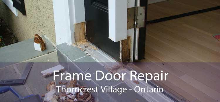 Frame Door Repair Thorncrest Village - Ontario