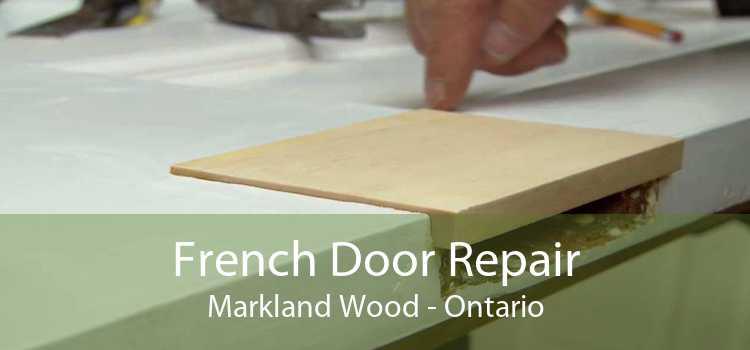 French Door Repair Markland Wood - Ontario