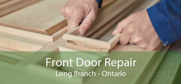 Front Door Repair Long Branch - Ontario