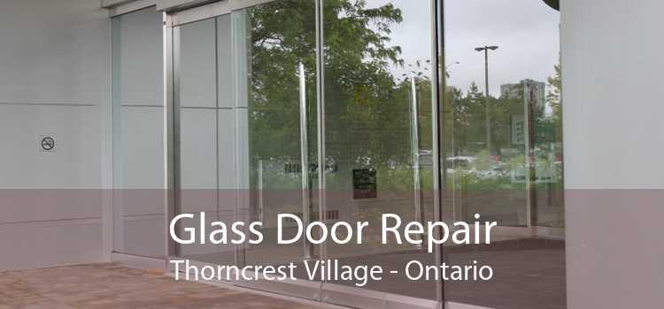 Glass Door Repair Thorncrest Village - Ontario