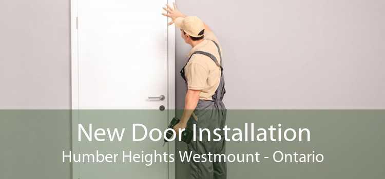New Door Installation Humber Heights Westmount - Ontario