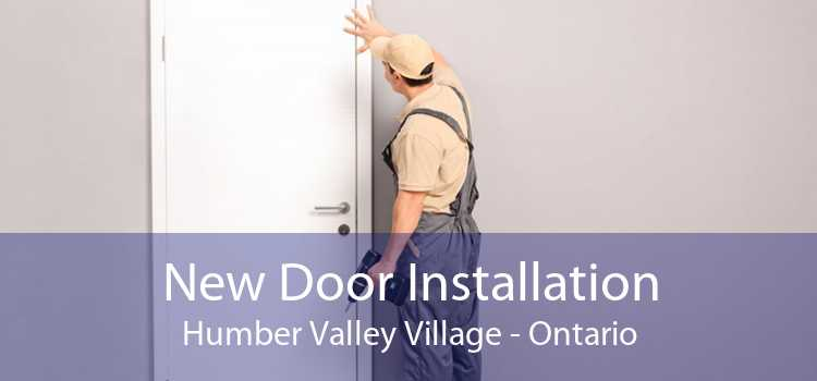 New Door Installation Humber Valley Village - Ontario