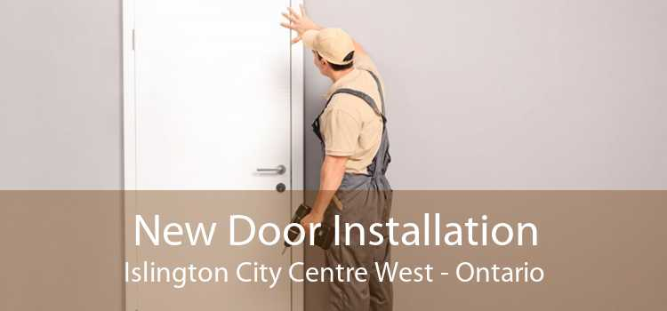 New Door Installation Islington City Centre West - Ontario