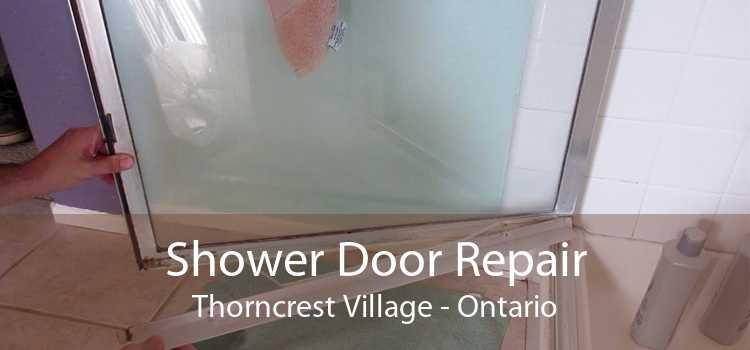 Shower Door Repair Thorncrest Village - Ontario
