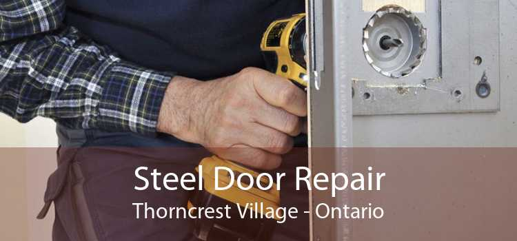 Steel Door Repair Thorncrest Village - Ontario