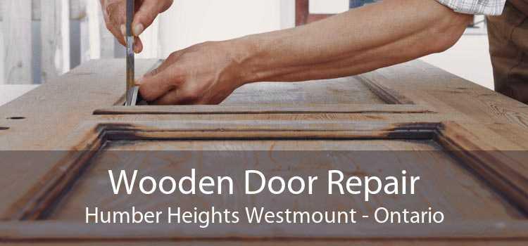 Wooden Door Repair Humber Heights Westmount - Ontario